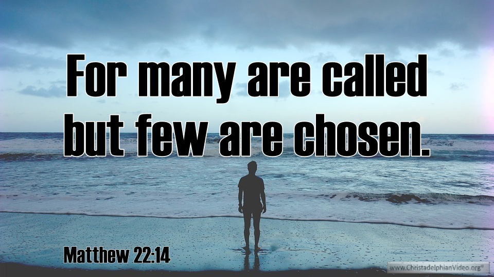 MANY ARE CALLED, BUT FEW ARE CHOOSEN.